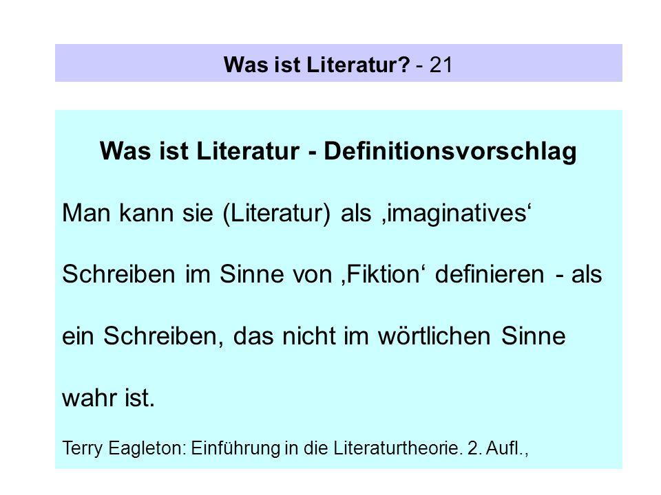 Was ist Literatur? - 21 Was ist Literatur - Definitionsvorschlag Man kann sie (Literatur) als imaginatives Schreiben im Sinne von Fiktion definieren -