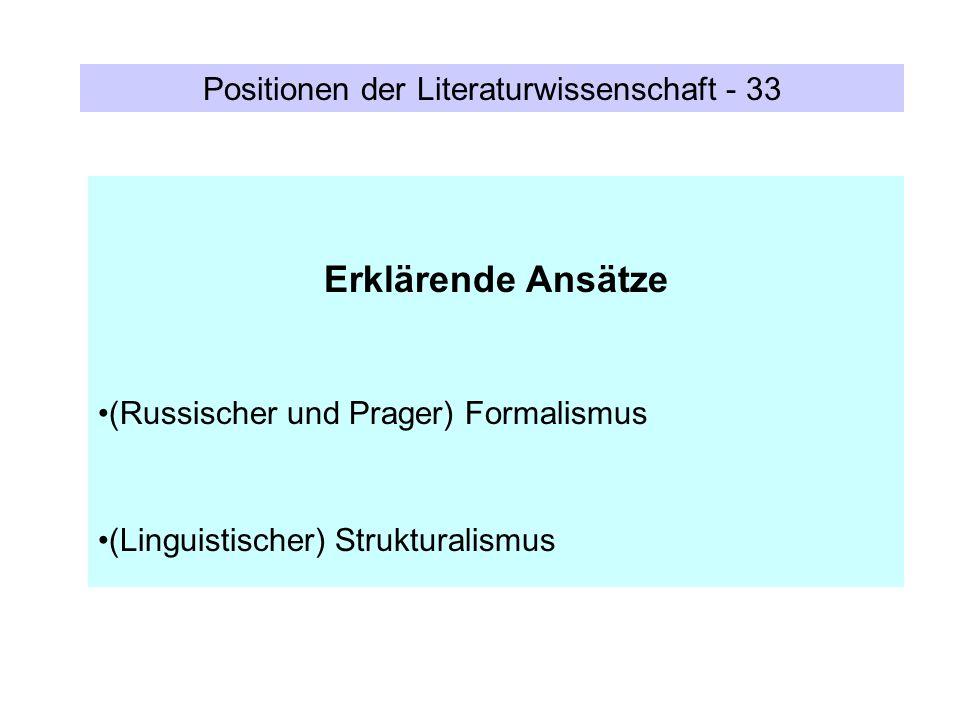 Positionen der Literaturwissenschaft - 33 Erklärende Ansätze (Russischer und Prager) Formalismus (Linguistischer) Strukturalismus