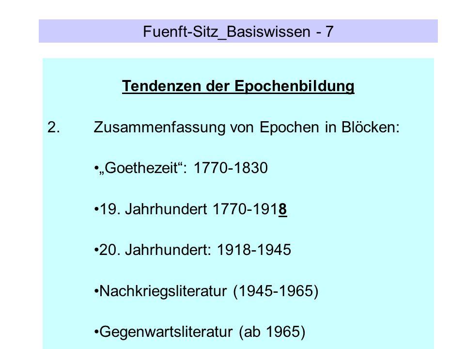 Fuenft-Sitz_Basiswissen - 7 Tendenzen der Epochenbildung 2.Zusammenfassung von Epochen in Blöcken: Goethezeit: 1770-1830 19. Jahrhundert 1770-1918 20.