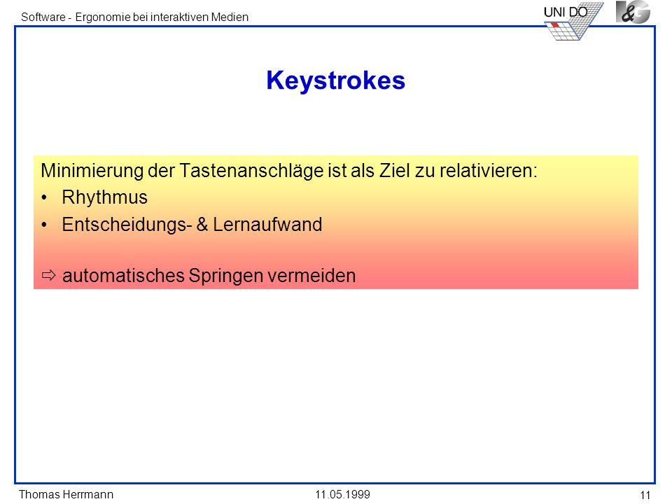 Thomas Herrmann Software - Ergonomie bei interaktiven Medien 11.05.1999 11 Keystrokes Minimierung der Tastenanschläge ist als Ziel zu relativieren: Rh