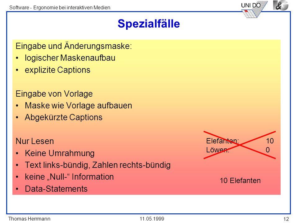 Thomas Herrmann Software - Ergonomie bei interaktiven Medien 11.05.1999 12 Spezialfälle Eingabe und Änderungsmaske: logischer Maskenaufbau explizite C