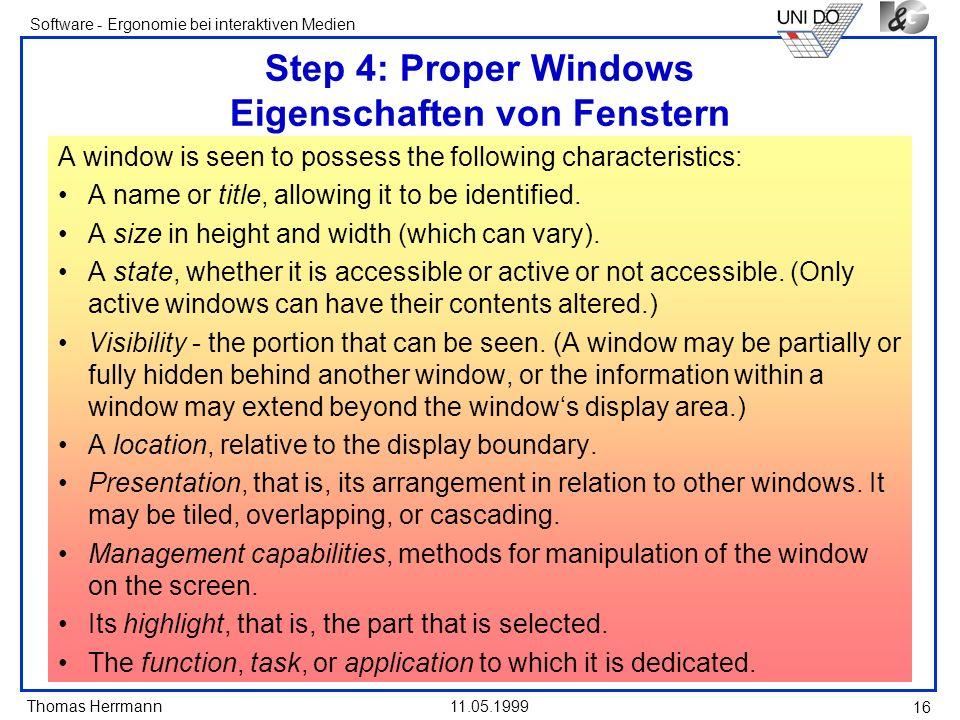 Thomas Herrmann Software - Ergonomie bei interaktiven Medien 11.05.1999 16 Step 4: Proper Windows Eigenschaften von Fenstern A window is seen to posse