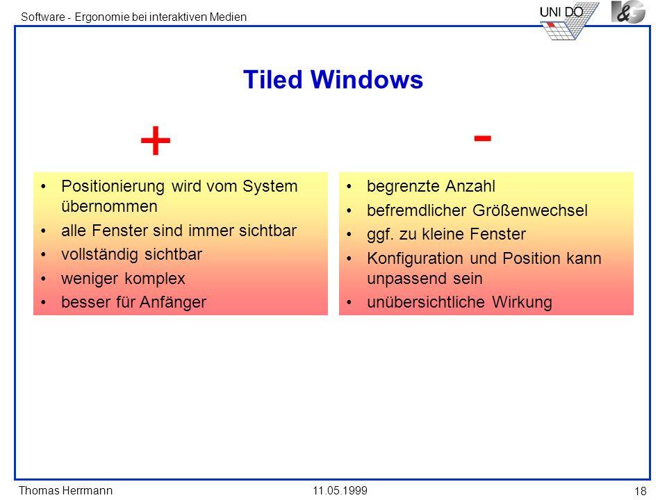 Thomas Herrmann Software - Ergonomie bei interaktiven Medien 11.05.1999 18 Tiled Windows Positionierung wird vom System übernommen alle Fenster sind i