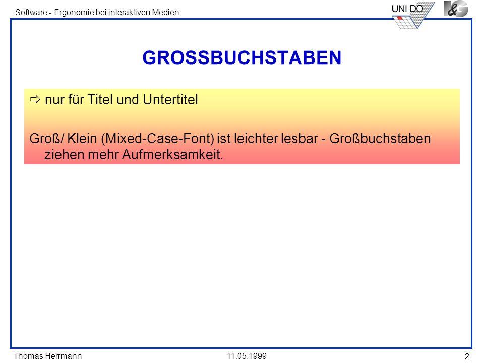 Thomas Herrmann Software - Ergonomie bei interaktiven Medien 11.05.1999 2 GROSSBUCHSTABEN nur für Titel und Untertitel Groß/ Klein (Mixed-Case-Font) i