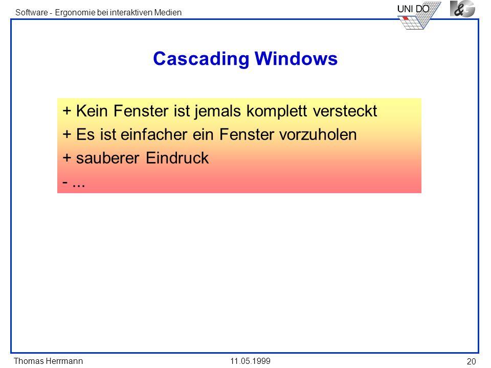 Thomas Herrmann Software - Ergonomie bei interaktiven Medien 11.05.1999 20 Cascading Windows + Kein Fenster ist jemals komplett versteckt + Es ist ein