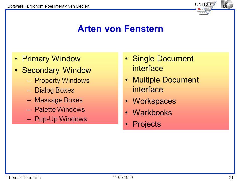 Thomas Herrmann Software - Ergonomie bei interaktiven Medien 11.05.1999 21 Arten von Fenstern Primary Window Secondary Window –Property Windows –Dialo