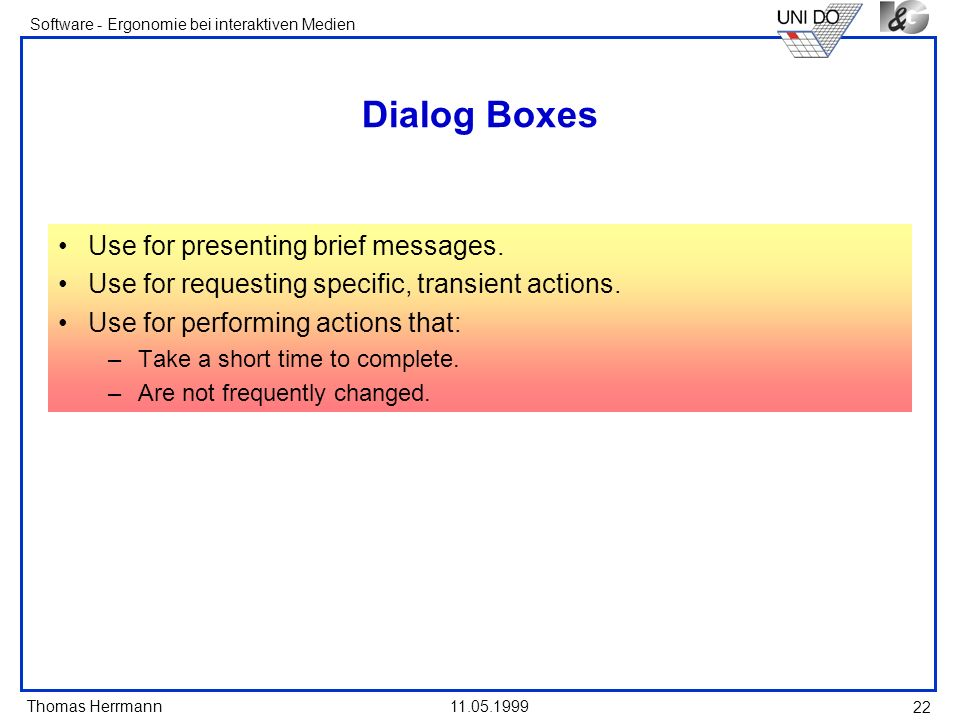 Thomas Herrmann Software - Ergonomie bei interaktiven Medien 11.05.1999 22 Dialog Boxes Use for presenting brief messages. Use for requesting specific