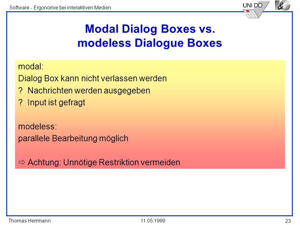 Thomas Herrmann Software - Ergonomie bei interaktiven Medien 11.05.1999 23 Modal Dialog Boxes vs. modeless Dialogue Boxes modal: Dialog Box kann nicht