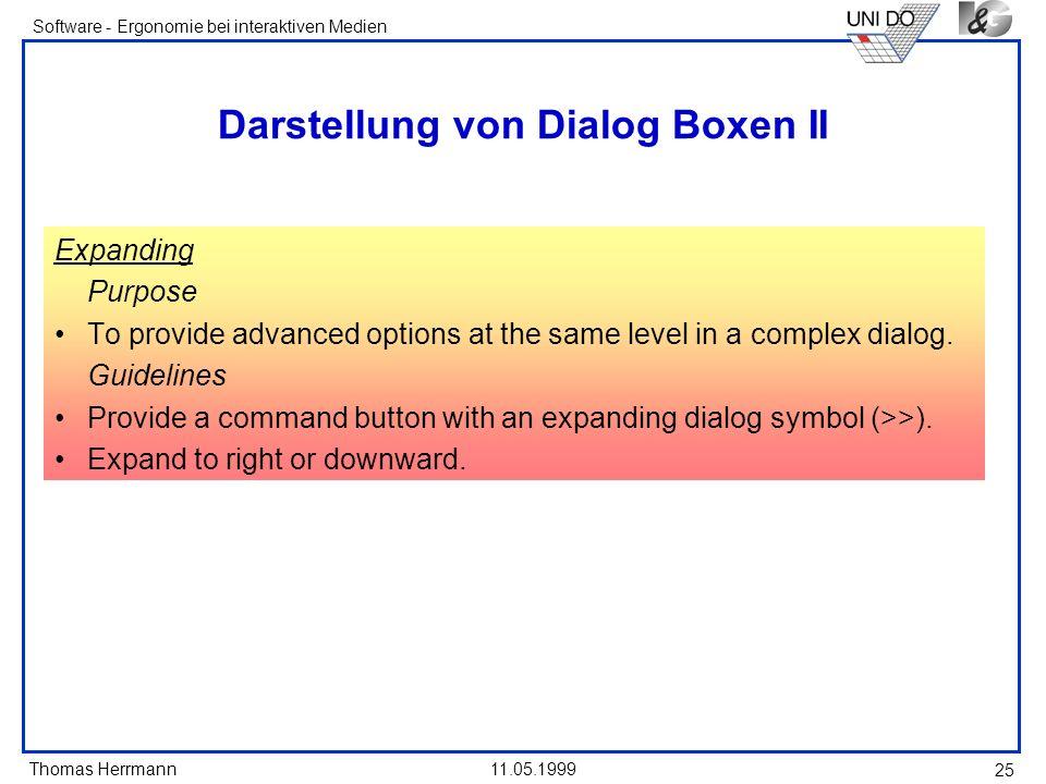 Thomas Herrmann Software - Ergonomie bei interaktiven Medien 11.05.1999 25 Darstellung von Dialog Boxen II Expanding Purpose To provide advanced optio