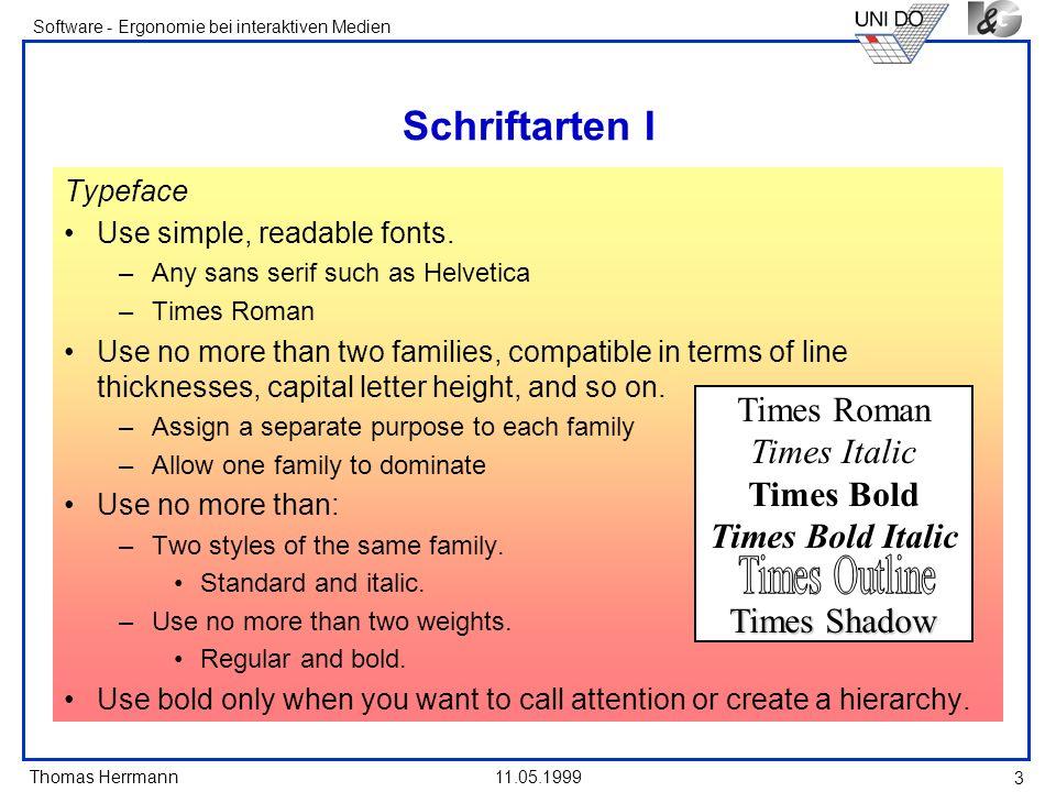 Thomas Herrmann Software - Ergonomie bei interaktiven Medien 11.05.1999 3 Schriftarten I Typeface Use simple, readable fonts. –Any sans serif such as