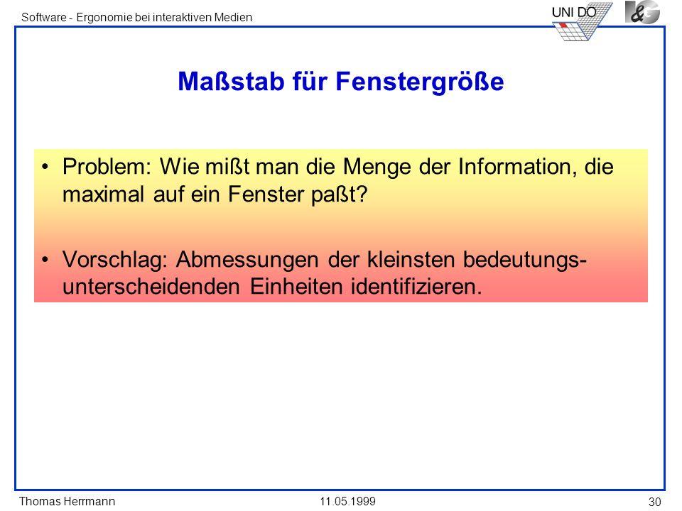 Thomas Herrmann Software - Ergonomie bei interaktiven Medien 11.05.1999 30 Maßstab für Fenstergröße Problem: Wie mißt man die Menge der Information, d