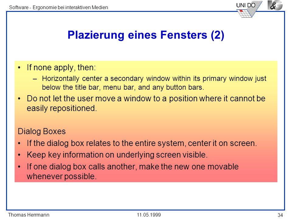 Thomas Herrmann Software - Ergonomie bei interaktiven Medien 11.05.1999 34 Plazierung eines Fensters (2) If none apply, then: –Horizontally center a s