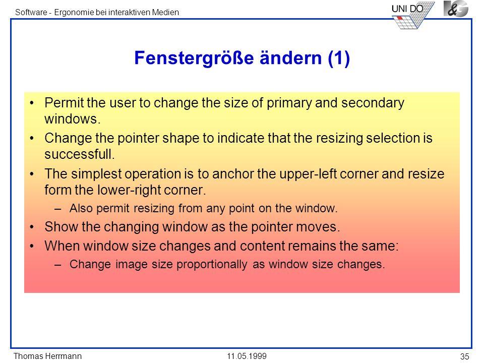 Thomas Herrmann Software - Ergonomie bei interaktiven Medien 11.05.1999 35 Fenstergröße ändern (1) Permit the user to change the size of primary and s
