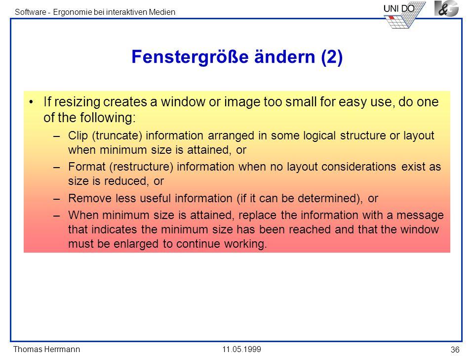 Thomas Herrmann Software - Ergonomie bei interaktiven Medien 11.05.1999 36 Fenstergröße ändern (2) If resizing creates a window or image too small for