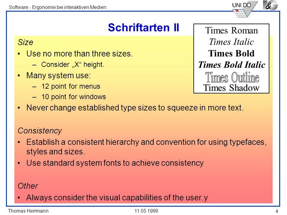 Thomas Herrmann Software - Ergonomie bei interaktiven Medien 11.05.1999 4 Schriftarten II Size Use no more than three sizes. –Consider X height. Many