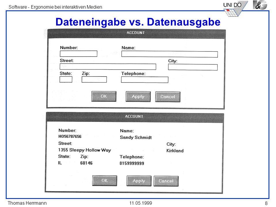 Thomas Herrmann Software - Ergonomie bei interaktiven Medien 11.05.1999 8 Dateneingabe vs. Datenausgabe