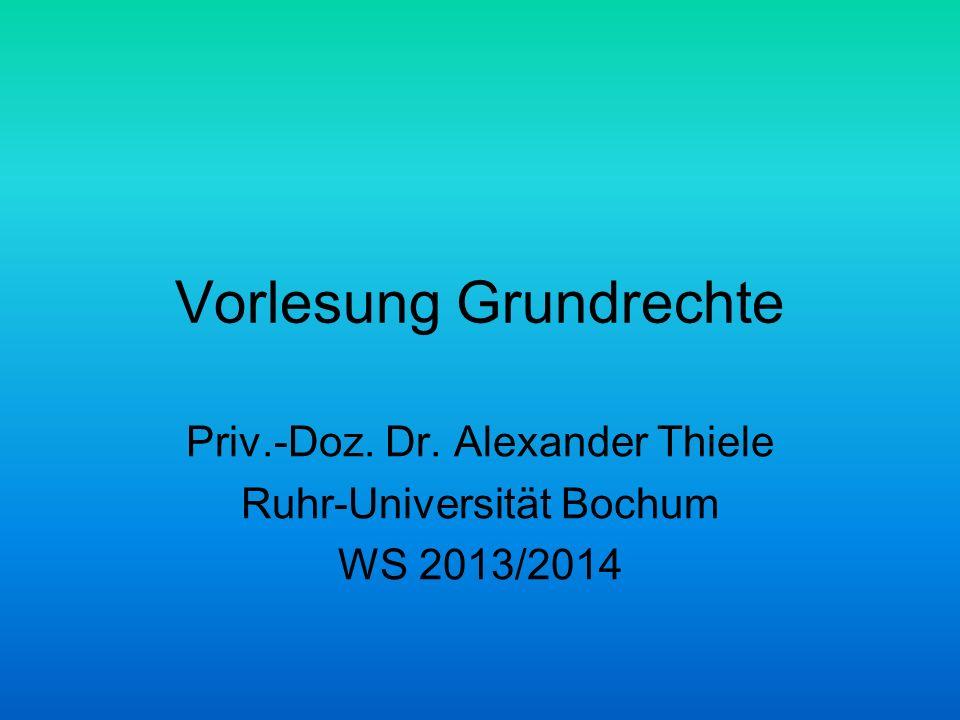 Vorlesung Grundrechte Priv.-Doz. Dr. Alexander Thiele Ruhr-Universität Bochum WS 2013/2014