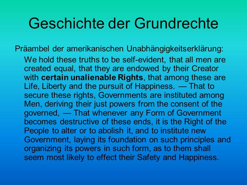 Geschichte der Grundrechte Präambel der amerikanischen Unabhängigkeitserklärung: We hold these truths to be self-evident, that all men are created equ