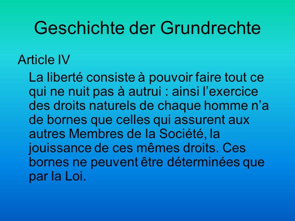Geschichte der Grundrechte Article IV La liberté consiste à pouvoir faire tout ce qui ne nuit pas à autrui : ainsi lexercice des droits naturels de ch