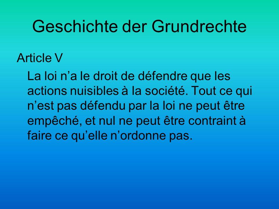 Geschichte der Grundrechte Article V La loi na le droit de défendre que les actions nuisibles à la société. Tout ce qui nest pas défendu par la loi ne