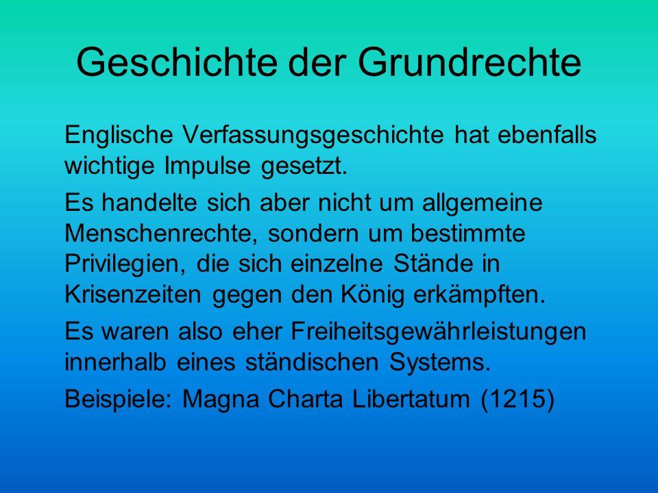 Geschichte der Grundrechte Englische Verfassungsgeschichte hat ebenfalls wichtige Impulse gesetzt. Es handelte sich aber nicht um allgemeine Menschenr