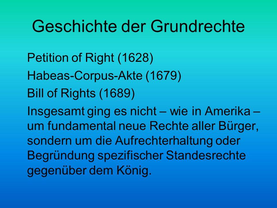 Geschichte der Grundrechte Petition of Right (1628) Habeas-Corpus-Akte (1679) Bill of Rights (1689) Insgesamt ging es nicht – wie in Amerika – um fund