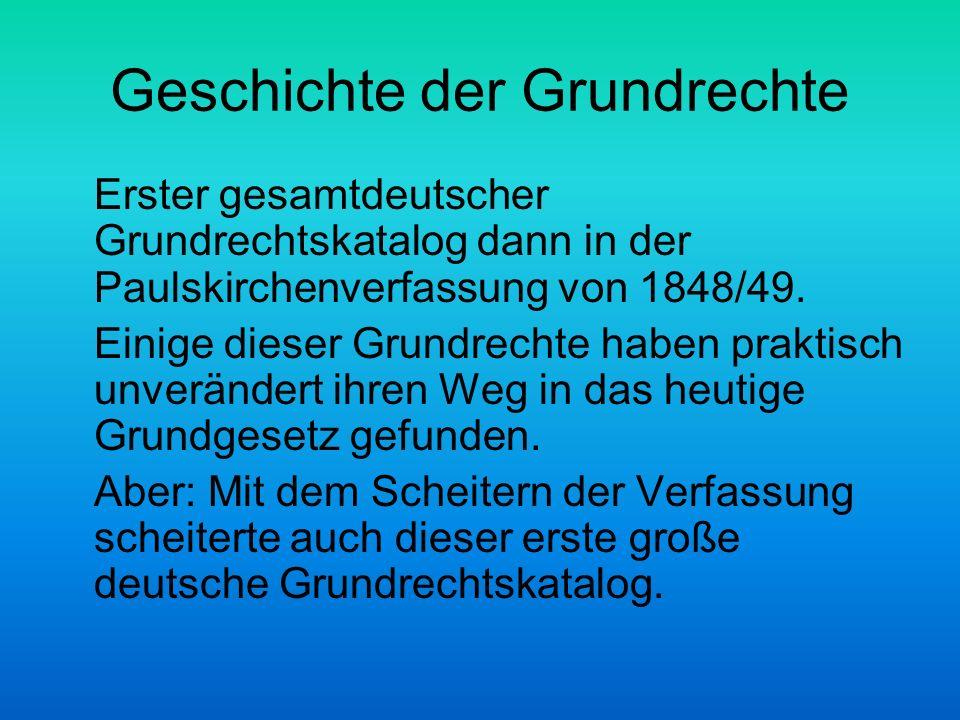 Geschichte der Grundrechte Erster gesamtdeutscher Grundrechtskatalog dann in der Paulskirchenverfassung von 1848/49. Einige dieser Grundrechte haben p