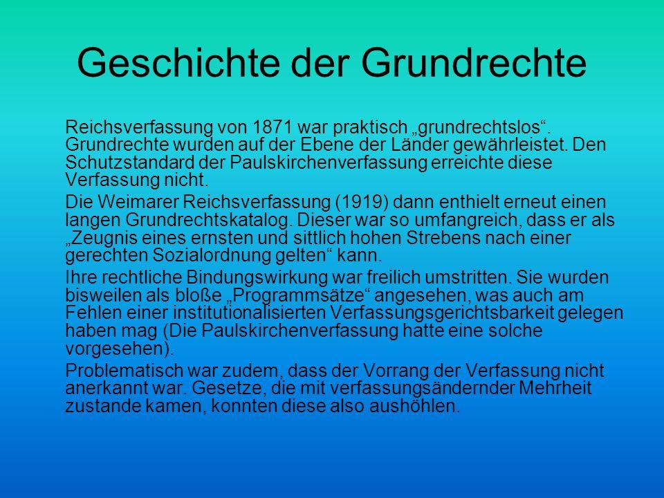 Geschichte der Grundrechte Reichsverfassung von 1871 war praktisch grundrechtslos. Grundrechte wurden auf der Ebene der Länder gewährleistet. Den Schu