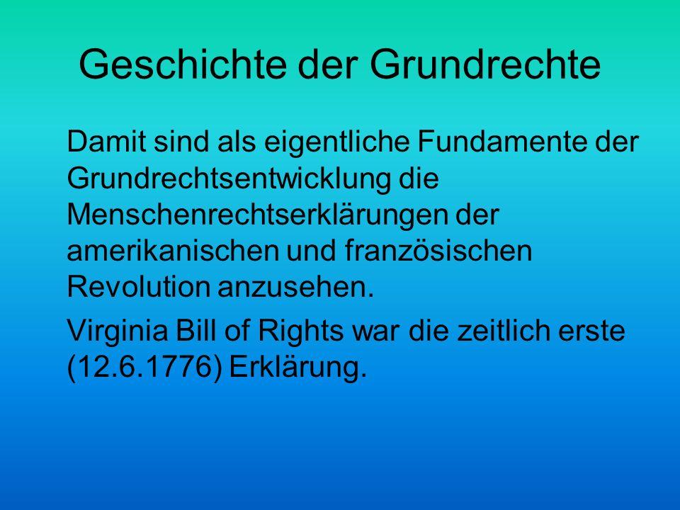 Geschichte der Grundrechte Damit sind als eigentliche Fundamente der Grundrechtsentwicklung die Menschenrechtserklärungen der amerikanischen und franz