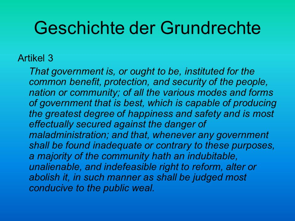 Geschichte der Grundrechte Artikel 8 That in all capital or criminal prosecutions a man hath a right to demand the cause and nature of his accusation to be confronted with the accusers and witnesses, to call for evidence in his favor, and to a speedy trial by an impartial jury of his vicinage, without whose unanimous consent he cannot be found guilty, nor can he be compelled to give evidence against himself; that no man be deprived of his liberty except by the law of the land or the judgement of his peers.