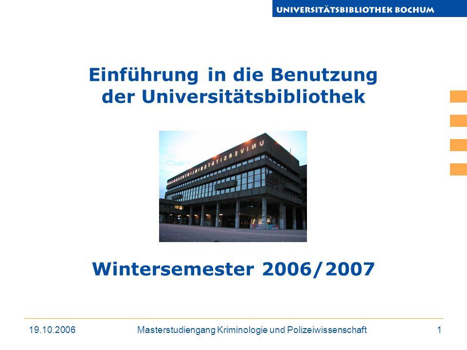 19.10.2006Masterstudiengang Kriminologie und Polizeiwissenschaft1 Einführung in die Benutzung der Universitätsbibliothek Wintersemester 2006/2007