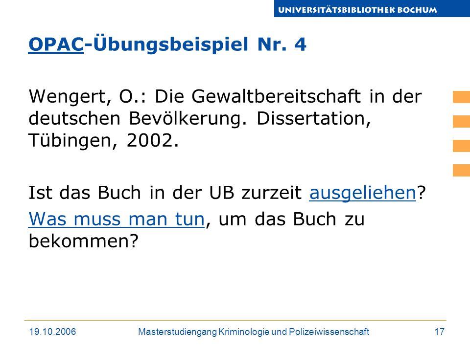 19.10.2006Masterstudiengang Kriminologie und Polizeiwissenschaft17 Wengert, O.: Die Gewaltbereitschaft in der deutschen Bevölkerung. Dissertation, Tüb