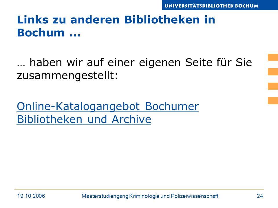 19.10.2006Masterstudiengang Kriminologie und Polizeiwissenschaft24 Links zu anderen Bibliotheken in Bochum … … haben wir auf einer eigenen Seite für S
