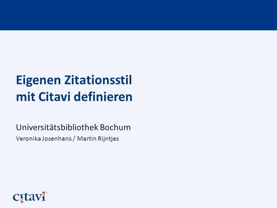 Universitätsbibliothek Bochum Veronika Josenhans / Martin Rijntjes Eigenen Zitationsstil mit Citavi definieren