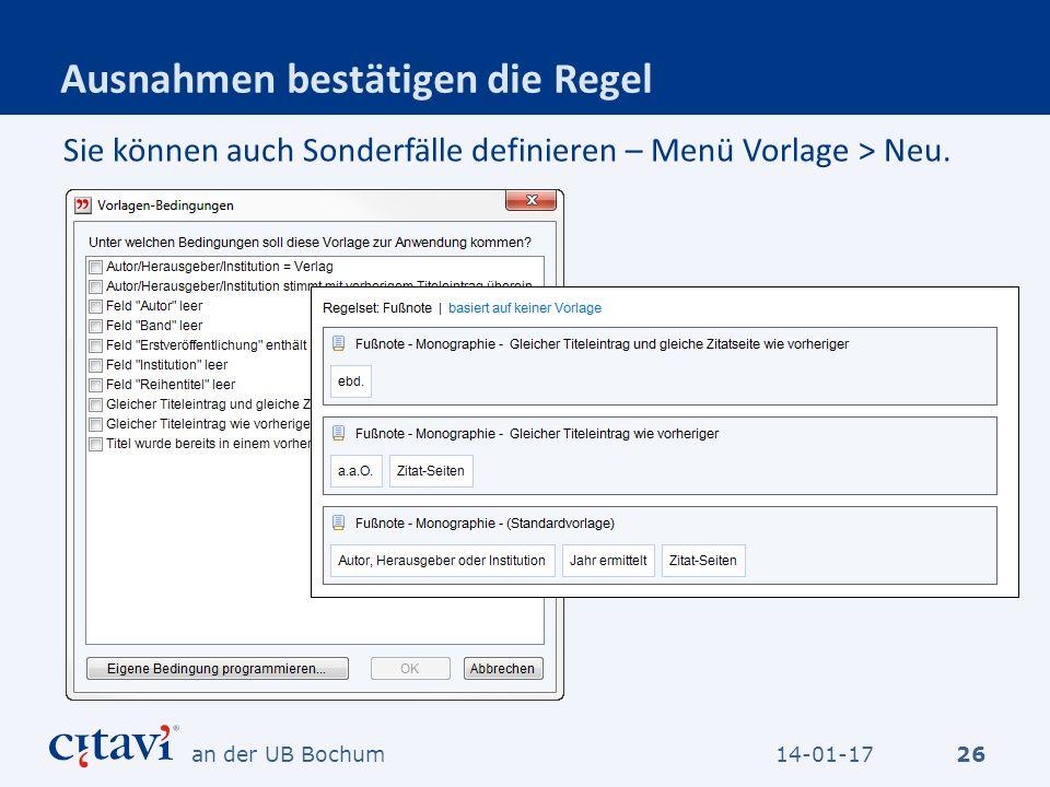Ausnahmen bestätigen die Regel 26 Sie können auch Sonderfälle definieren – Menü Vorlage > Neu. 14-01-17an der UB Bochum