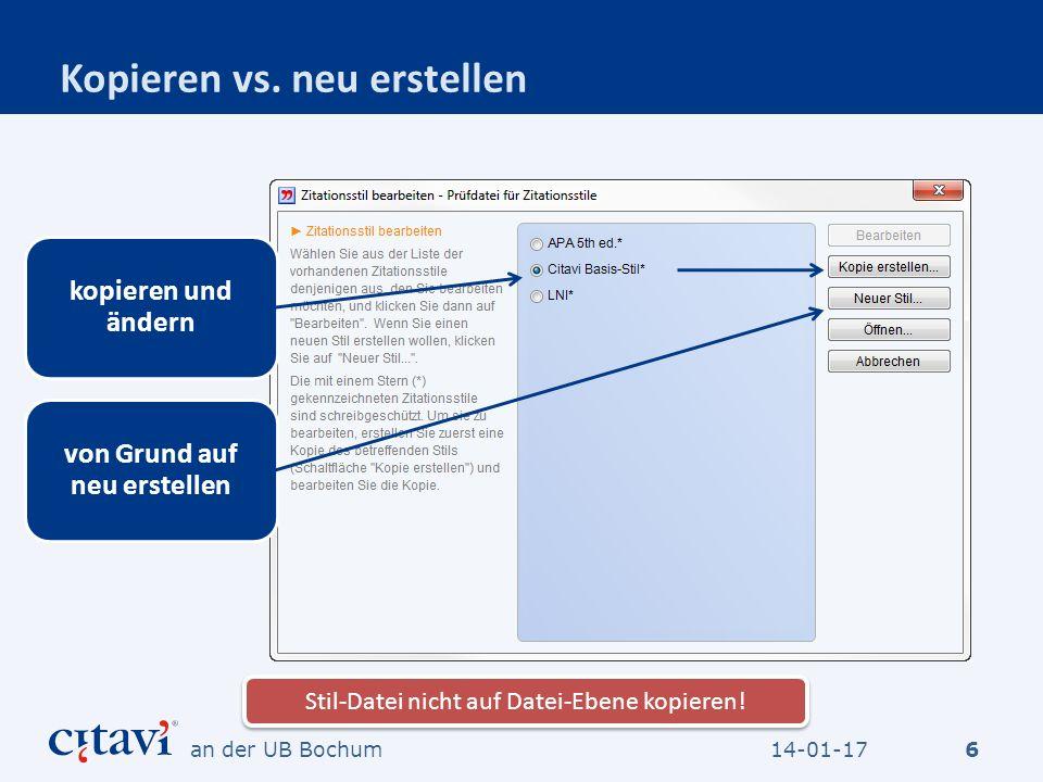 Kopieren vs. neu erstellen 6 kopieren und ändern von Grund auf neu erstellen Stil-Datei nicht auf Datei-Ebene kopieren! 14-01-17an der UB Bochum