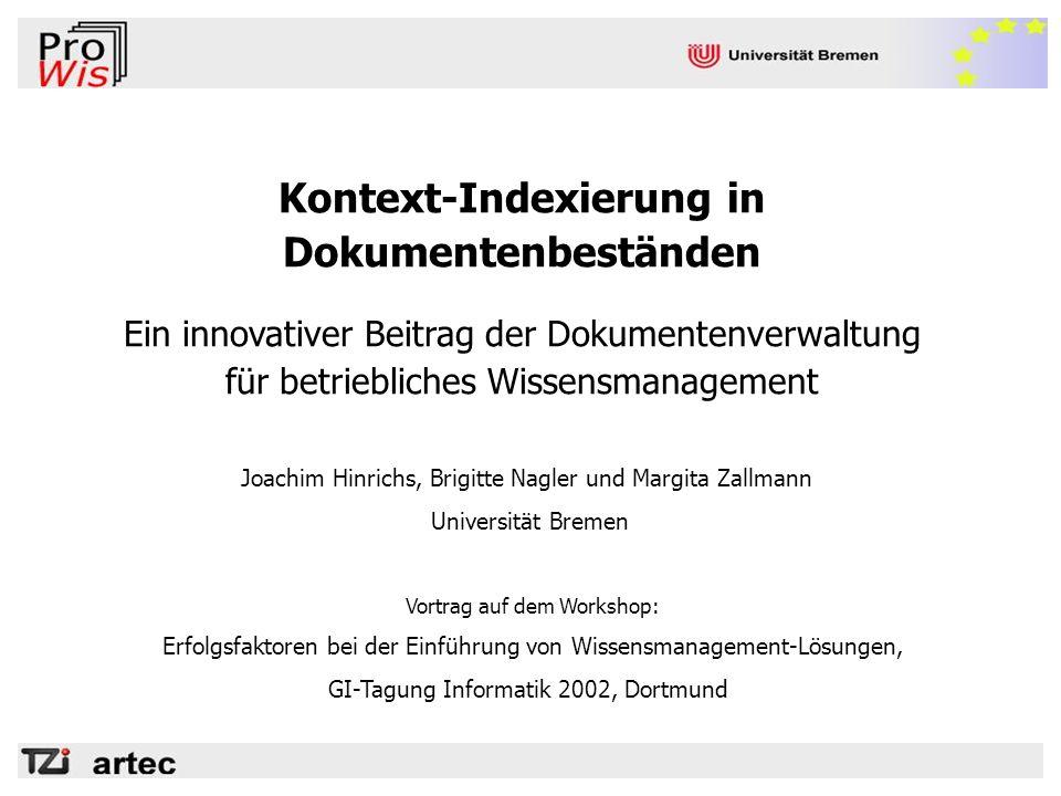 Kontext-Indexierung in Dokumentenbeständen Ein innovativer Beitrag der Dokumentenverwaltung für betriebliches Wissensmanagement Vortrag auf dem Worksh