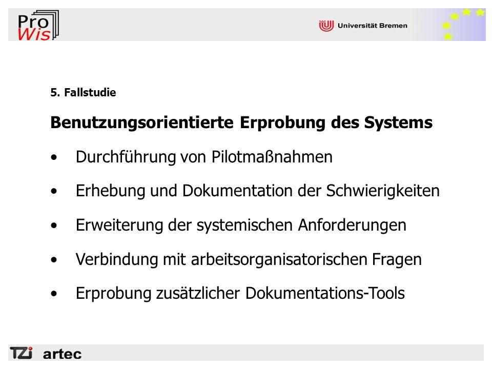 5. Fallstudie Benutzungsorientierte Erprobung des Systems Durchführung von Pilotmaßnahmen Erhebung und Dokumentation der Schwierigkeiten Erweiterung d