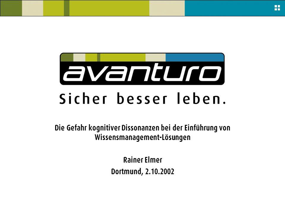 Die Gefahr kognitiver Dissonanzen bei der Einführung von Wissensmanagement-Lösungen Rainer Elmer Dortmund, 2.10.2002