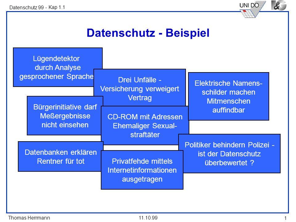 Thomas Herrmann Datenschutz 99 11.10.99 1 Datenschutz - Beispiel Lügendetektor durch Analyse gesprochener Sprache Drei Unfälle - Versicherung verweige