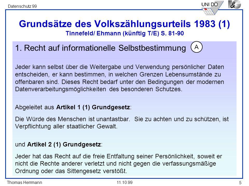 Thomas Herrmann Datenschutz 99 11.10.99 5 Grundsätze des Volkszählungsurteils 1983 (1) Tinnefeld/ Ehmann (künftig T/E) S. 81-90 1. Recht auf informati
