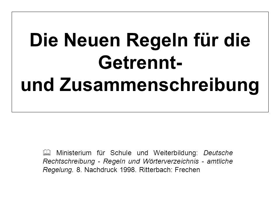 Die Neuen Regeln für die Getrennt- und Zusammenschreibung Ministerium für Schule und Weiterbildung: Deutsche Rechtschreibung - Regeln und Wörterverzei