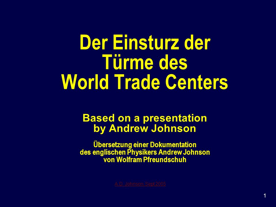 1 Der Einsturz der Türme des World Trade Centers Based on a presentation by Andrew Johnson Übersetzung einer Dokumentation des englischen Physikers An