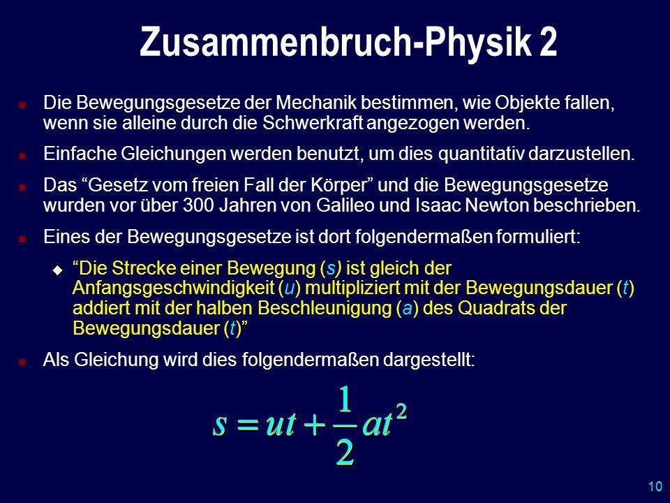 10 Zusammenbruch-Physik 2 Die Bewegungsgesetze der Mechanik bestimmen, wie Objekte fallen, wenn sie alleine durch die Schwerkraft angezogen werden. Ei