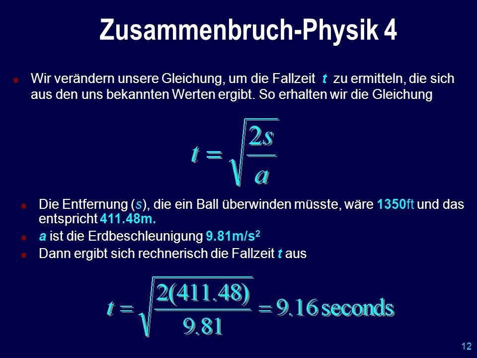 12 Zusammenbruch-Physik 4 Wir verändern unsere Gleichung, um die Fallzeit t zu ermitteln, die sich aus den uns bekannten Werten ergibt. So erhalten wi
