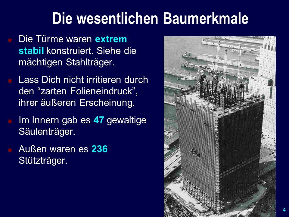 4 Die wesentlichen Baumerkmale Die Türme waren extrem stabil konstruiert. Siehe die mächtigen Stahlträger. Lass Dich nicht irritieren durch den zarten