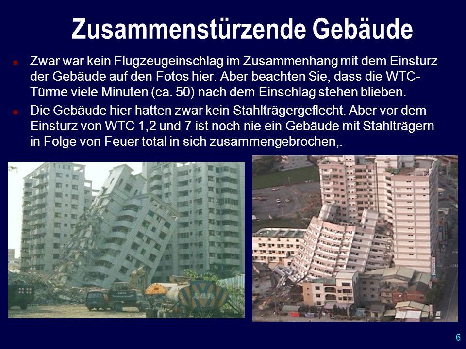 6 Zusammenstürzende Gebäude Zwar war kein Flugzeugeinschlag im Zusammenhang mit dem Einsturz der Gebäude auf den Fotos hier. Aber beachten Sie, dass d