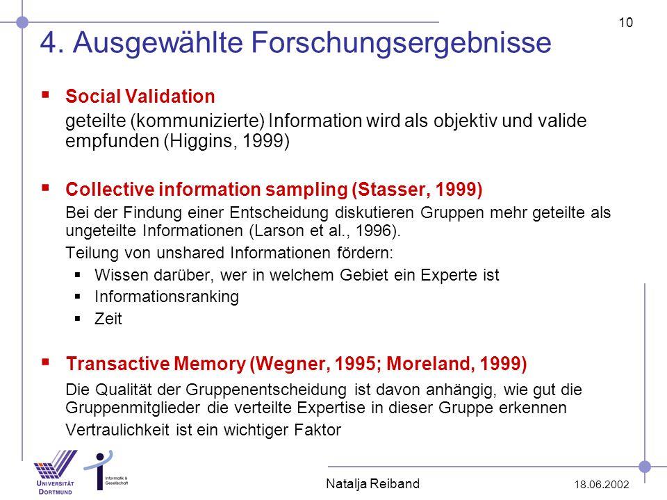 10 18.06.2002 Natalja Reiband 4. Ausgewählte Forschungsergebnisse Social Validation geteilte (kommunizierte) Information wird als objektiv und valide