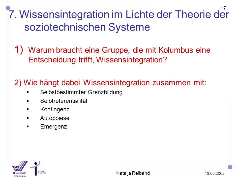 17 18.06.2002 Natalja Reiband 7. Wissensintegration im Lichte der Theorie der soziotechnischen Systeme 1) Warum braucht eine Gruppe, die mit Kolumbus