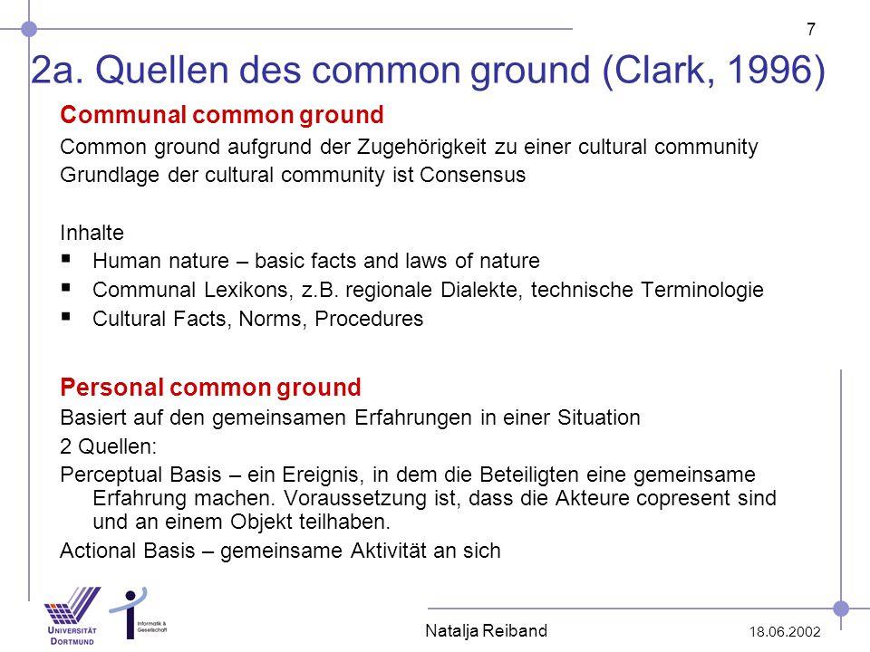 7 18.06.2002 Natalja Reiband 2a. Quellen des common ground (Clark, 1996) Communal common ground Common ground aufgrund der Zugehörigkeit zu einer cult